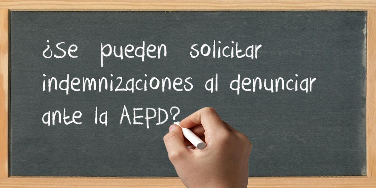 ¿Se pueden solicitar indemnizaciones al denunciar ante la AEPD?